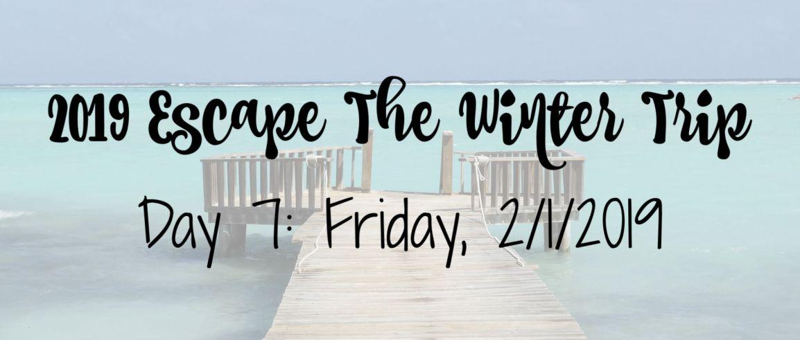 2019 Escape The Winter Trip: Day7