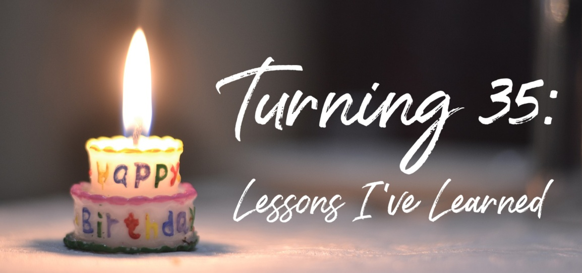 Turning 35: Lessons I've Learned